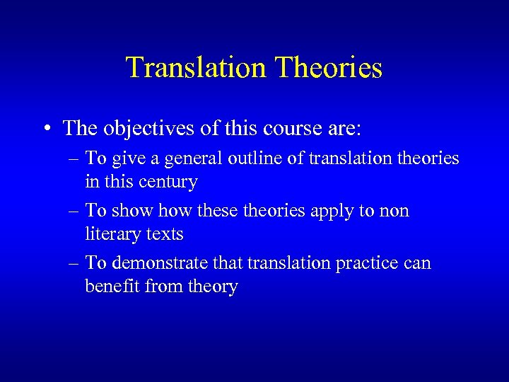 Translation Theories • The objectives of this course are: – To give a general
