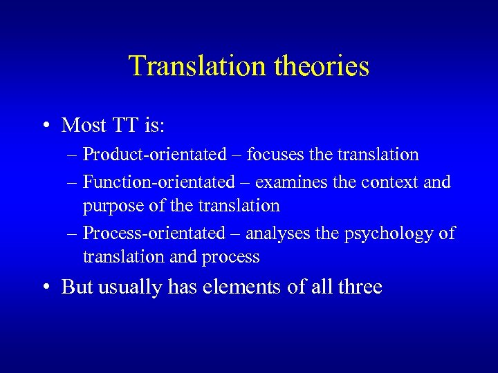 Translation theories • Most TT is: – Product-orientated – focuses the translation – Function-orientated