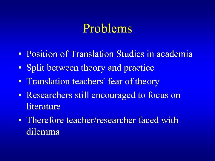 Problems • • Position of Translation Studies in academia Split between theory and practice