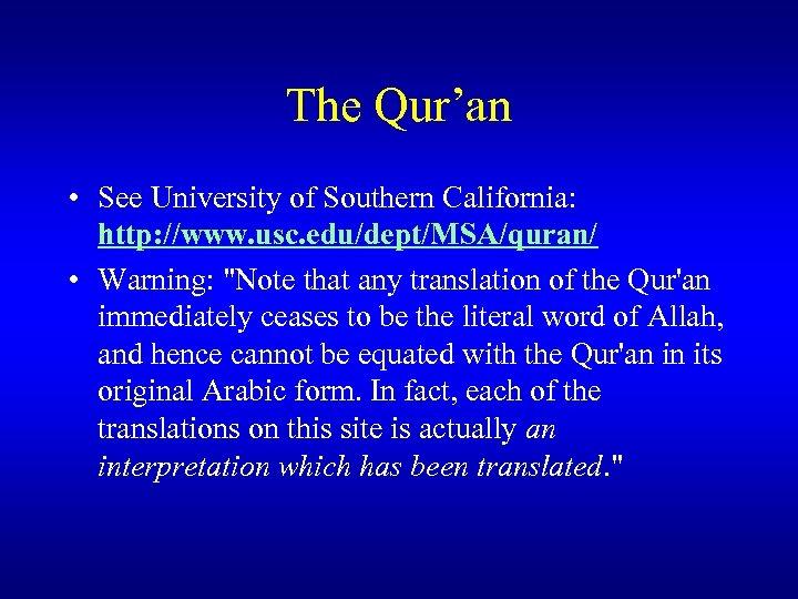The Qur'an • See University of Southern California: http: //www. usc. edu/dept/MSA/quran/ • Warning: