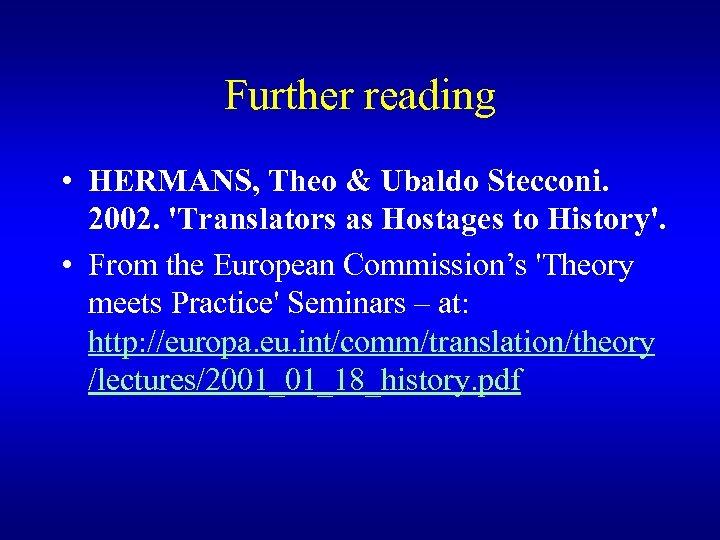 Further reading • HERMANS, Theo & Ubaldo Stecconi. 2002. 'Translators as Hostages to History'.