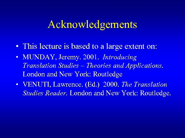 Acknowledgements • This lecture is based to a large extent on: • MUNDAY, Jeremy.