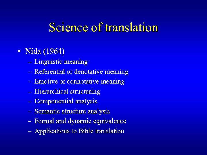 Science of translation • Nida (1964) – – – – Linguistic meaning Referential or