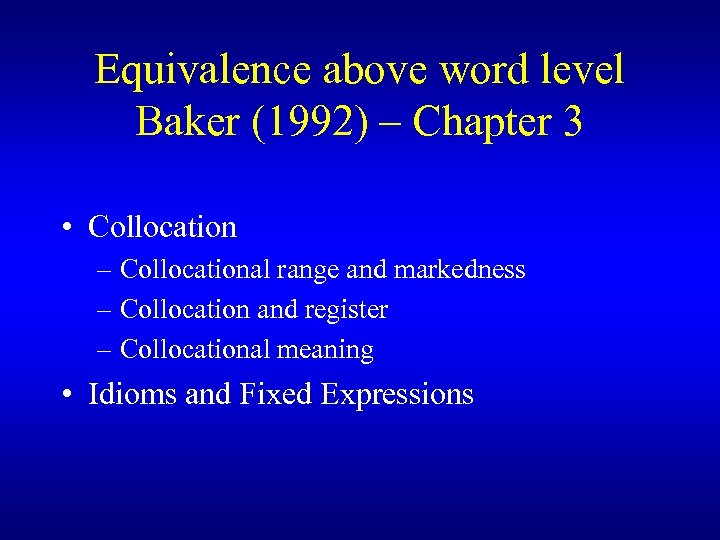 Equivalence above word level Baker (1992) – Chapter 3 • Collocation – Collocational range