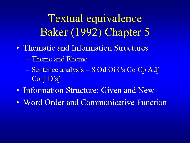 Textual equivalence Baker (1992) Chapter 5 • Thematic and Information Structures – Theme and