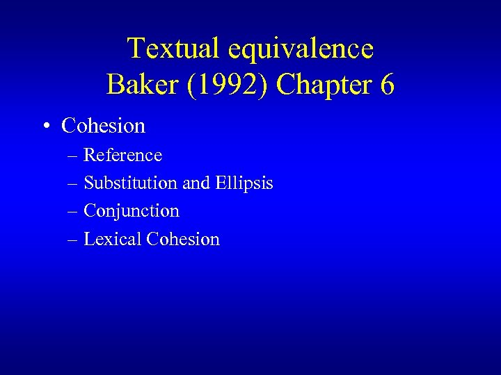 Textual equivalence Baker (1992) Chapter 6 • Cohesion – Reference – Substitution and Ellipsis