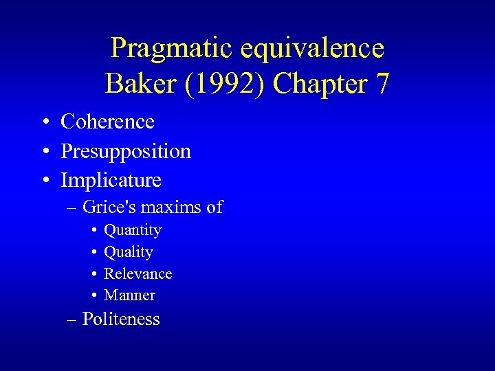 Pragmatic equivalence Baker (1992) Chapter 7 • Coherence • Presupposition • Implicature – Grice's