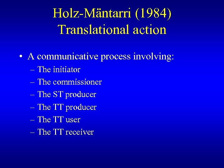 Holz-Mäntarri (1984) Translational action • A communicative process involving: – The initiator – The