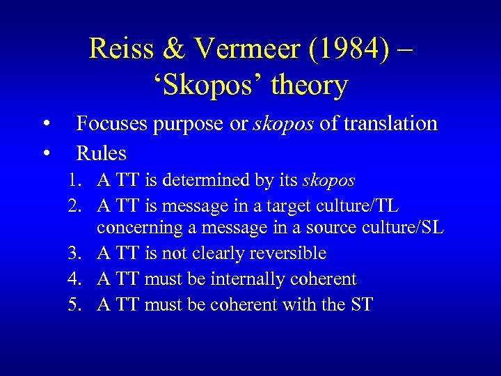Reiss & Vermeer (1984) – 'Skopos' theory • • Focuses purpose or skopos of