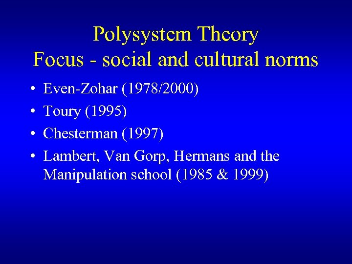 Polysystem Theory Focus - social and cultural norms • • Even-Zohar (1978/2000) Toury (1995)