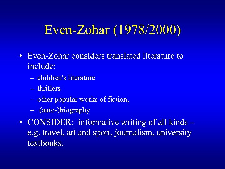 Even-Zohar (1978/2000) • Even-Zohar considers translated literature to include: – – children's literature thrillers