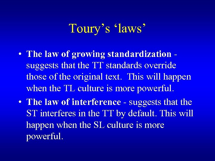 Toury's 'laws' • The law of growing standardization - suggests that the TT standards