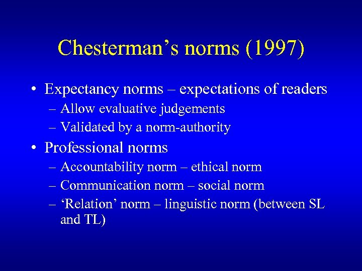 Chesterman's norms (1997) • Expectancy norms – expectations of readers – Allow evaluative judgements