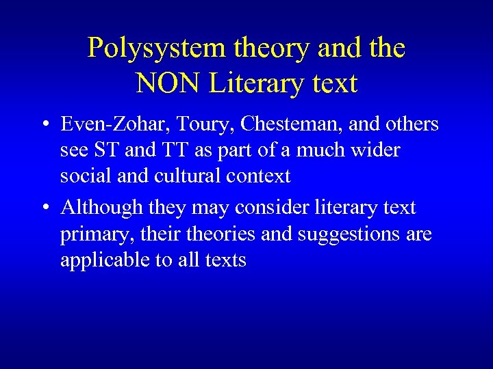 Polysystem theory and the NON Literary text • Even-Zohar, Toury, Chesteman, and others see