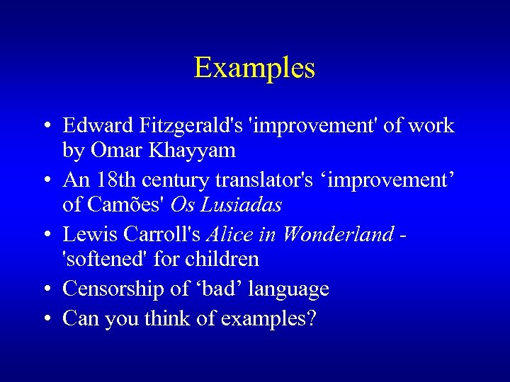 Examples • Edward Fitzgerald's 'improvement' of work by Omar Khayyam • An 18 th