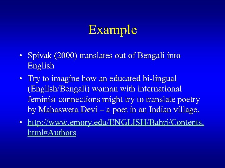 Example • Spivak (2000) translates out of Bengali into English • Try to imagine