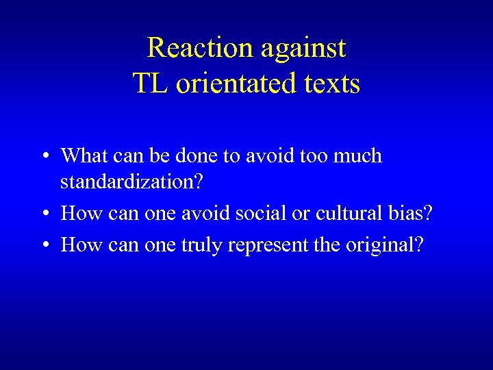 Reaction against TL orientated texts • What can be done to avoid too much
