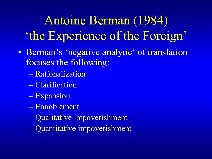 Antoine Berman (1984) 'the Experience of the Foreign' • Berman's 'negative analytic' of translation