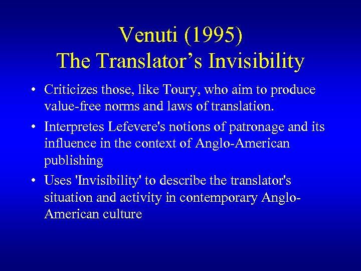 Venuti (1995) The Translator's Invisibility • Criticizes those, like Toury, who aim to produce