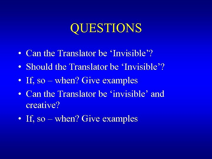 QUESTIONS • • Can the Translator be 'Invisible'? Should the Translator be 'Invisible'? If,