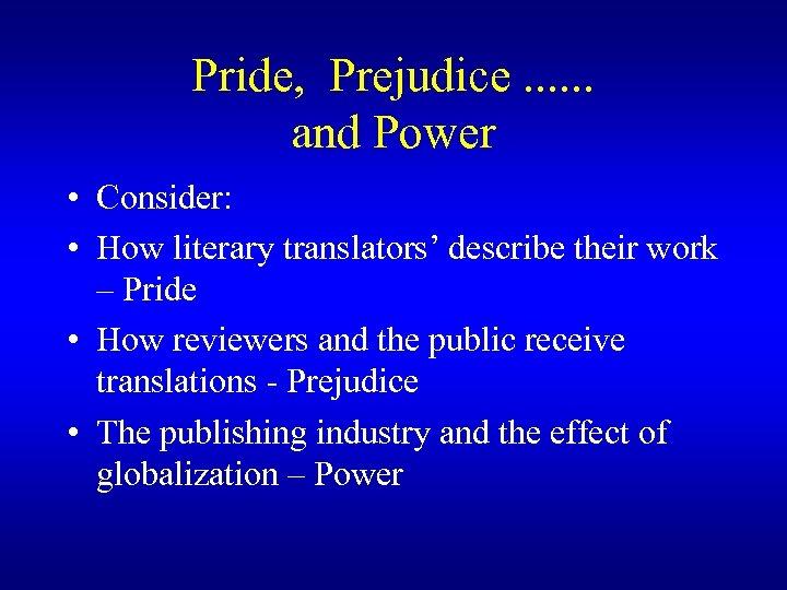 Pride, Prejudice. . . and Power • Consider: • How literary translators' describe their