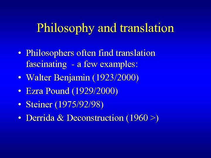 Philosophy and translation • Philosophers often find translation fascinating - a few examples: •