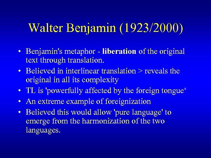 Walter Benjamin (1923/2000) • Benjamin's metaphor - liberation of the original text through translation.