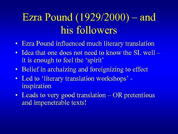 Ezra Pound (1929/2000) – and his followers • Ezra Pound influenced much literary translation