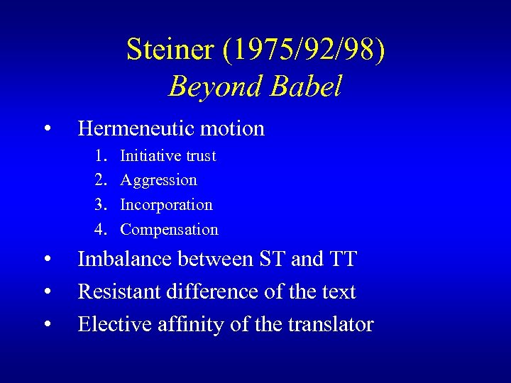 Steiner (1975/92/98) Beyond Babel • Hermeneutic motion 1. 2. 3. 4. • • •
