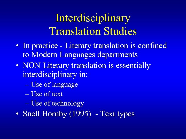 Interdisciplinary Translation Studies • In practice - Literary translation is confined to Modern Languages