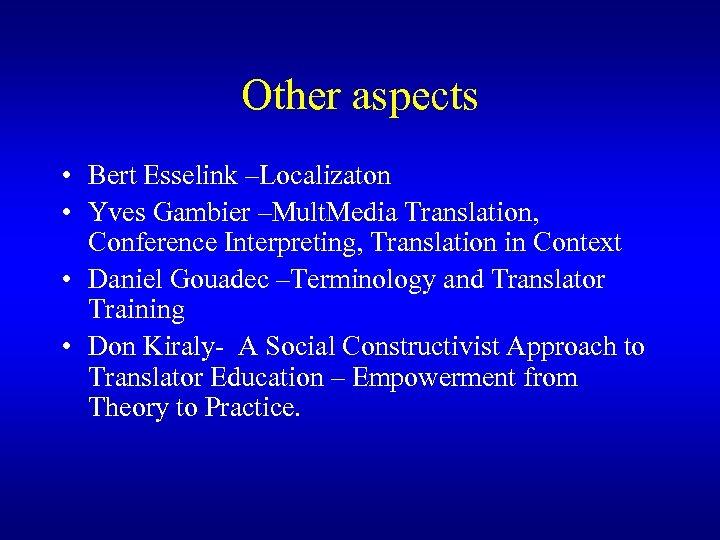 Other aspects • Bert Esselink –Localizaton • Yves Gambier –Mult. Media Translation, Conference Interpreting,