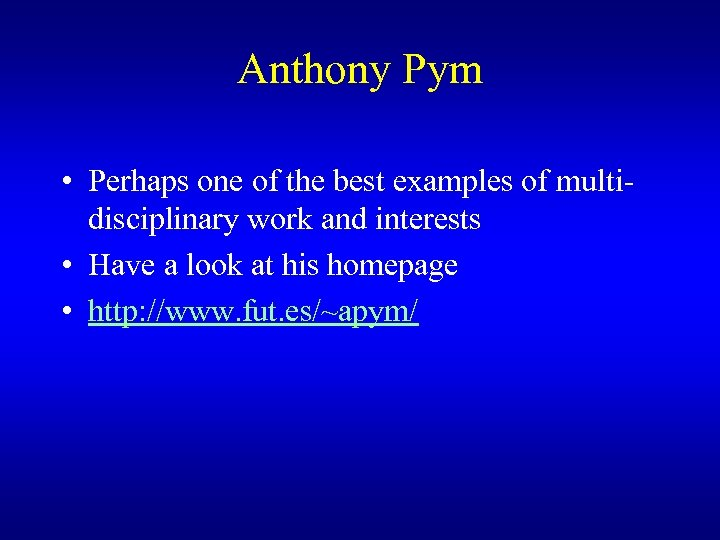 Anthony Pym • Perhaps one of the best examples of multidisciplinary work and interests