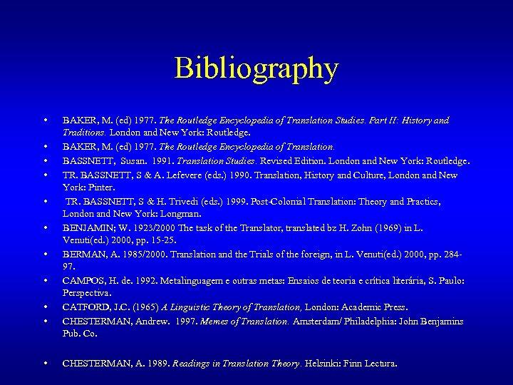 Bibliography • • • BAKER, M. (ed) 1977. The Routledge Encyclopedia of Translation Studies.
