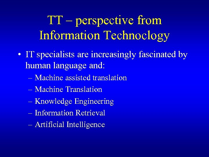 TT – perspective from Information Technoclogy • IT specialists are increasingly fascinated by human