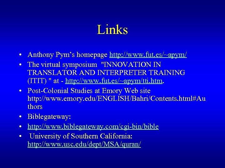 Links • Anthony Pym's homepage http: //www. fut. es/~apym/ • The virtual symposium