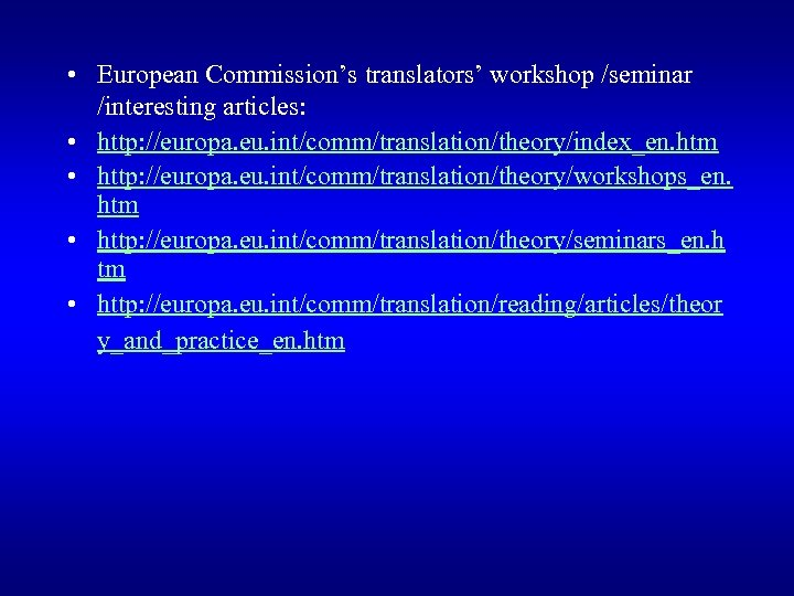• European Commission's translators' workshop /seminar /interesting articles: • http: //europa. eu. int/comm/translation/theory/index_en.