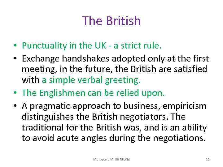 The British • Punctuality in the UK - a strict rule. • Exchange handshakes