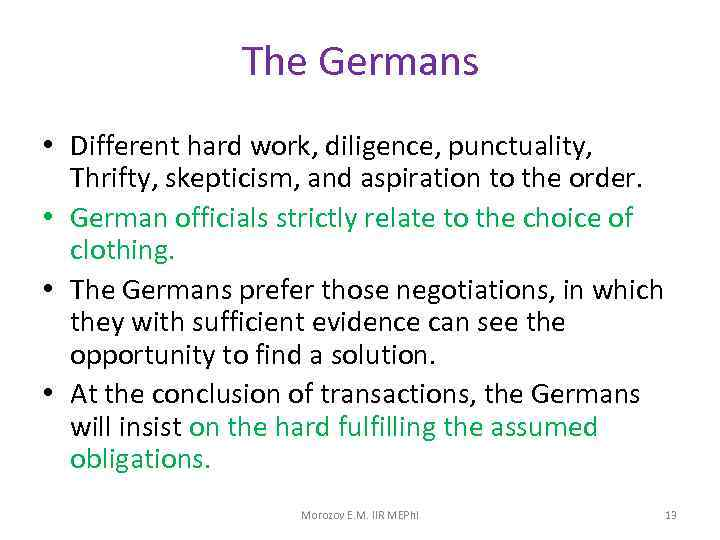 The Germans • Different hard work, diligence, punctuality, Thrifty, skepticism, and aspiration to the