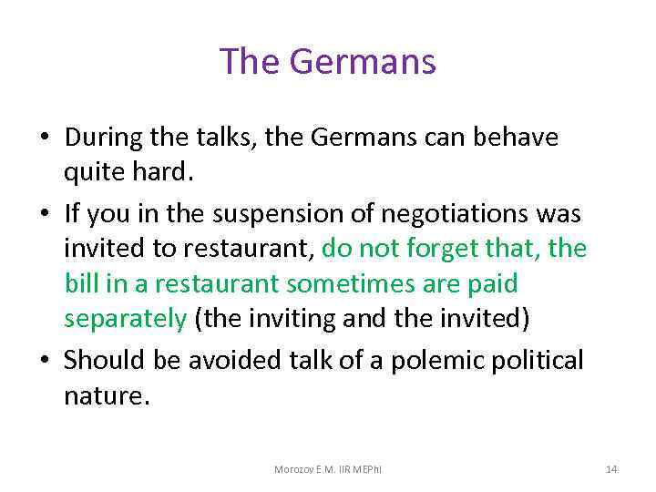 The Germans • During the talks, the Germans can behave quite hard. • If