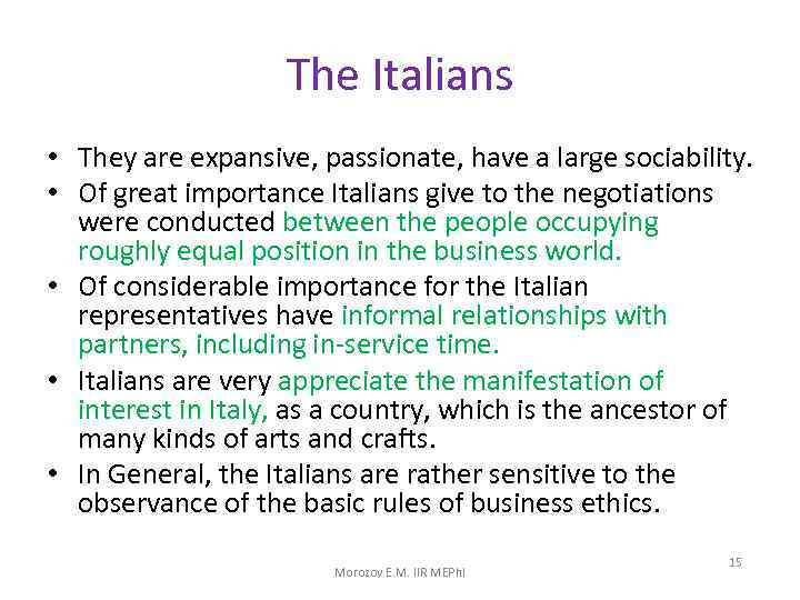 The Italians • They are expansive, passionate, have a large sociability. • Of great