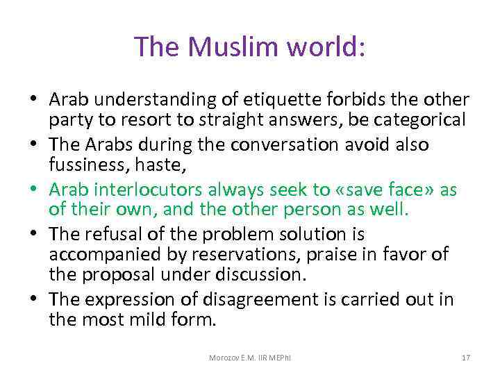 The Muslim world: • Arab understanding of etiquette forbids the other party to resort