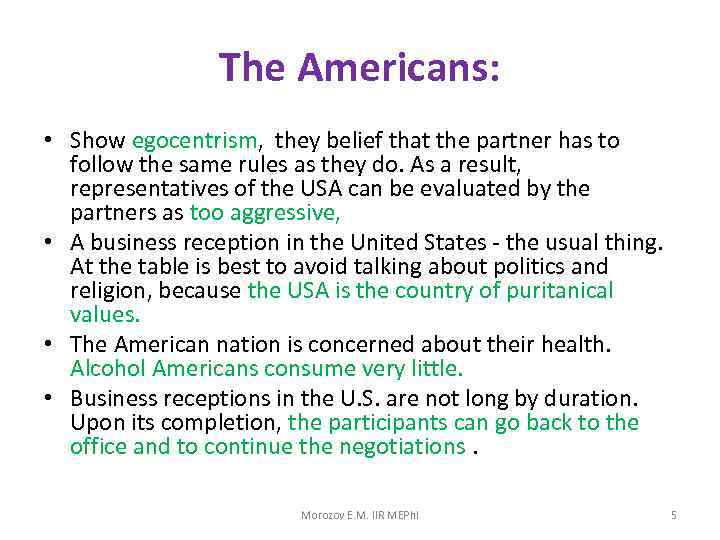The Americans: • Show egocentrism, they belief that the partner has to follow the
