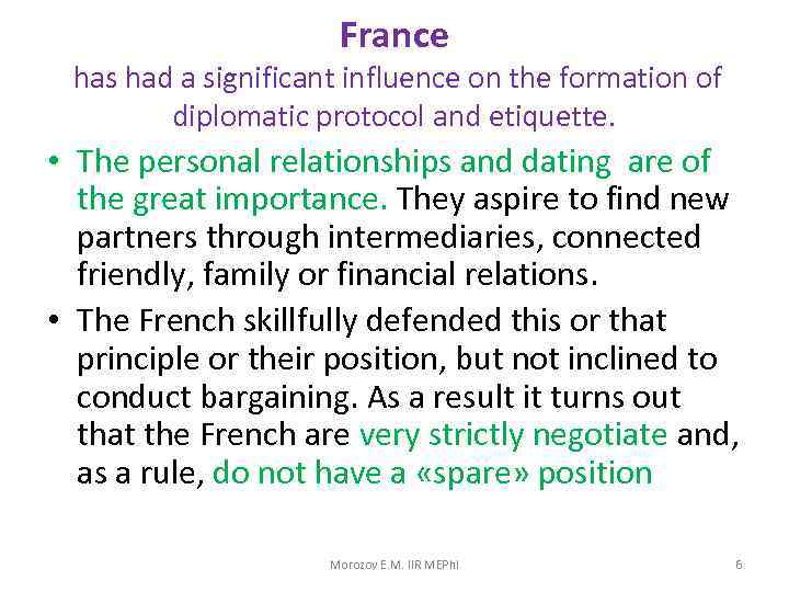 France has had a significant influence on the formation of diplomatic protocol and etiquette.