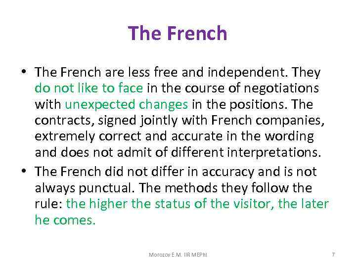 The French • The French are less free and independent. They do not like