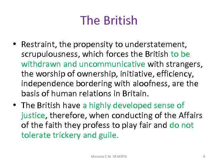 The British • Restraint, the propensity to understatement, scrupulousness, which forces the British to