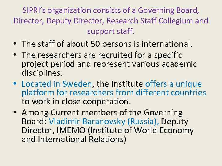 SIPRI's organization consists of a Governing Board, Director, Deputy Director, Research Staff Collegium and