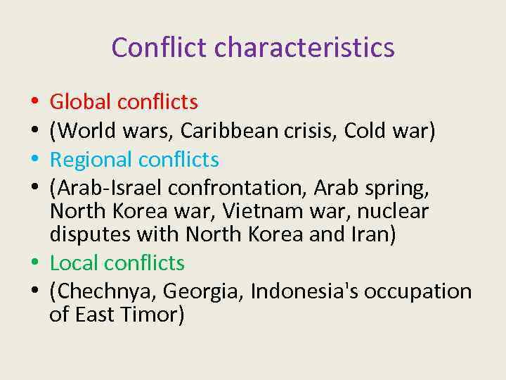 Conflict characteristics Global conflicts (World wars, Caribbean crisis, Cold war) Regional conflicts (Arab-Israel confrontation,