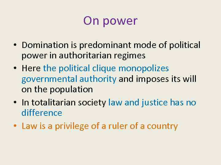 On power • Domination is predominant mode of political power in authoritarian regimes •
