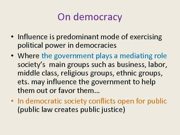 On democracy • Influence is predominant mode of exercising political power in democracies •