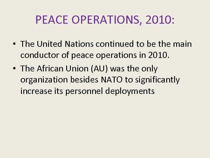 PEACE OPERATIONS, 2010: • The United Nations continued to be the main conductor of